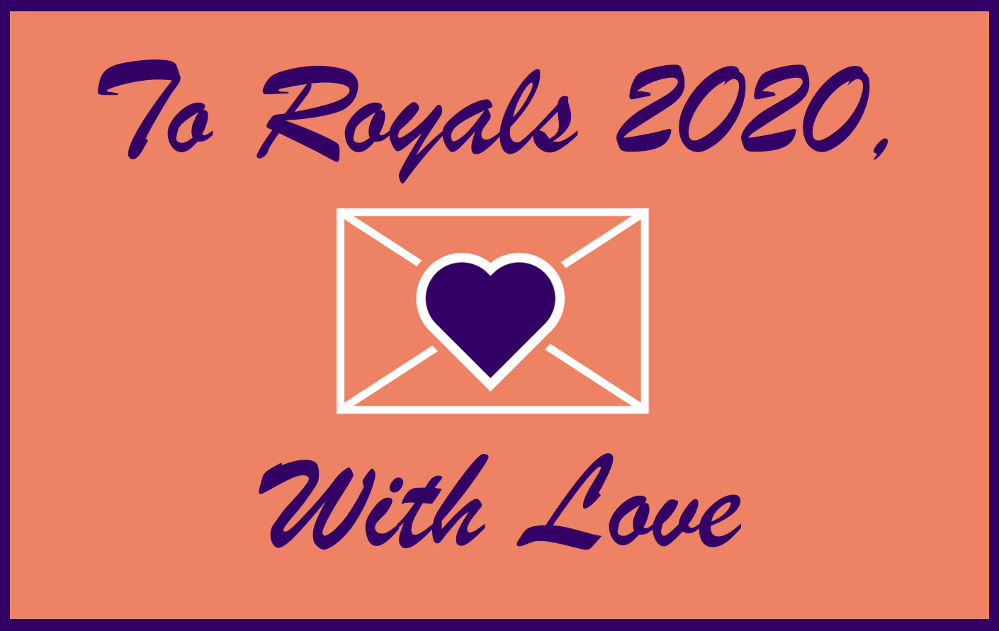 To Royals 2020, with Love